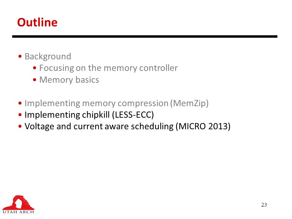 23 Outline Background Focusing on the memory controller Memory basics Implementing memory compression (MemZip) Implementing chipkill (LESS-ECC) Voltag