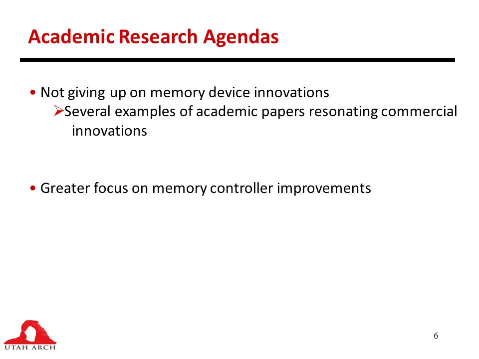 6 Academic Research Agendas Not giving up on memory device innovations  Several examples of academic papers resonating commercial innovations Greater
