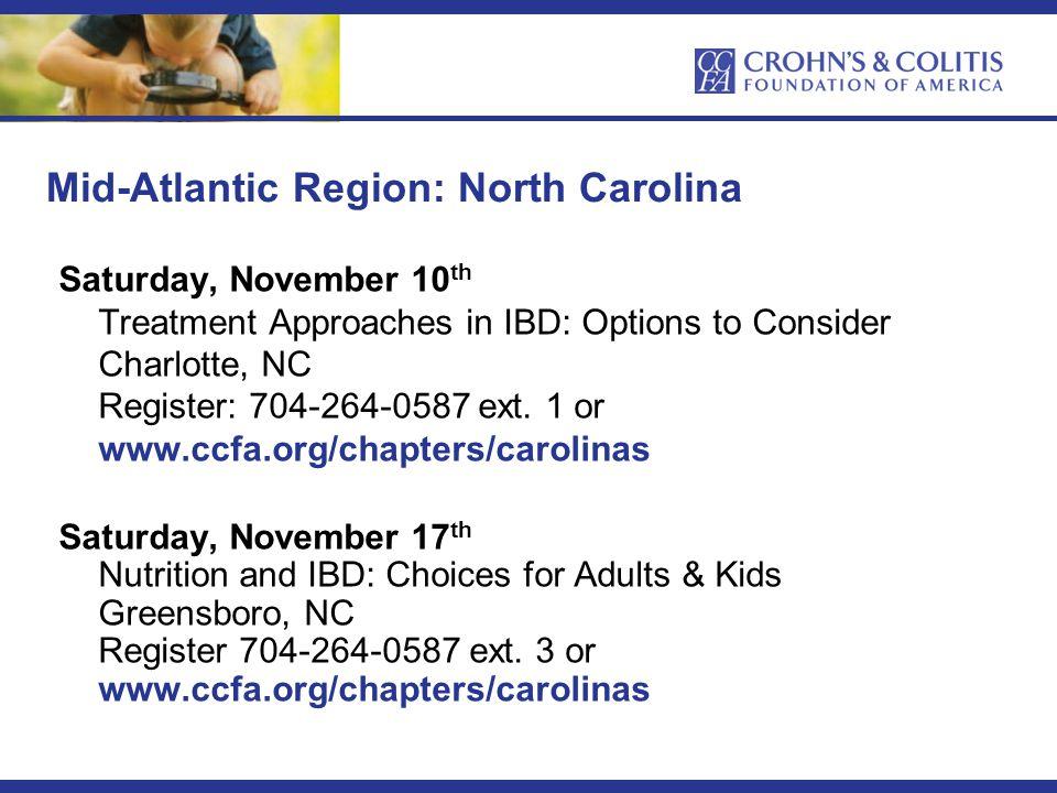 Mid-Atlantic Region: North Carolina Saturday, November 10 th Treatment Approaches in IBD: Options to Consider Charlotte, NC Register: 704-264-0587 ext.