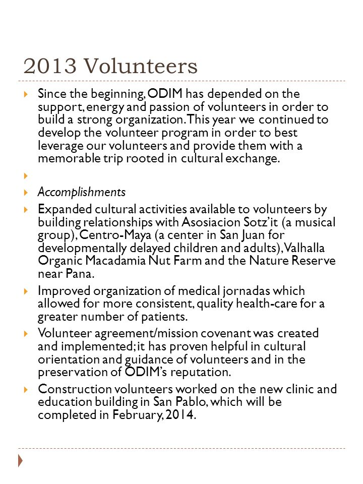 2013 Volunteers  Since the beginning, ODIM has depended on the support, energy and passion of volunteers in order to build a strong organization.