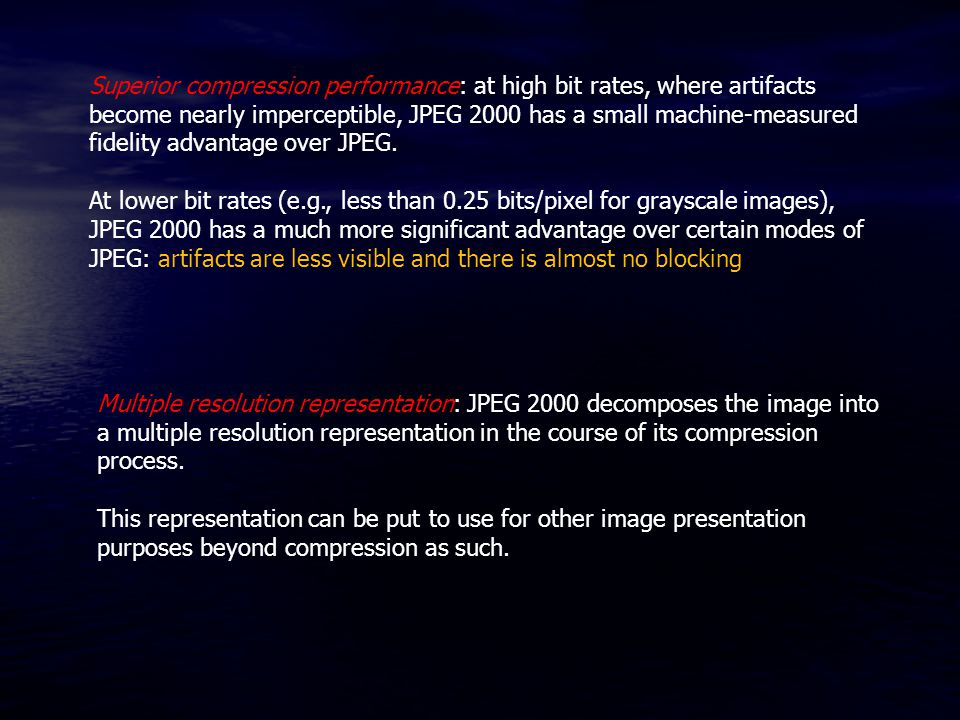 Superior compression performance: at high bit rates, where artifacts become nearly imperceptible, JPEG 2000 has a small machine-measured fidelity adva
