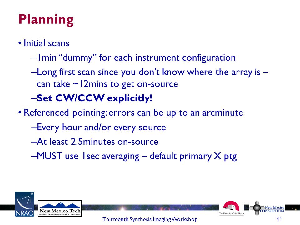 Planning Initial scans – 1min dummy for each instrument configuration – Long first scan since you don't know where the array is – can take ~12mins to get on-source – Set CW/CCW explicitly.
