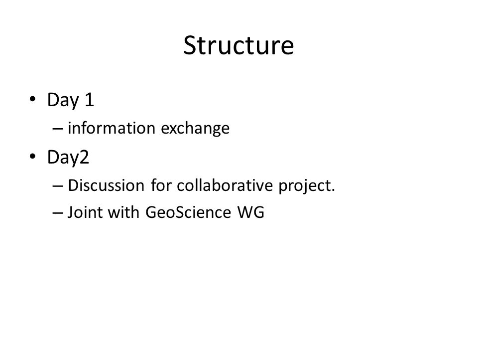 Structure Day 1 – information exchange Day2 – Discussion for collaborative project.