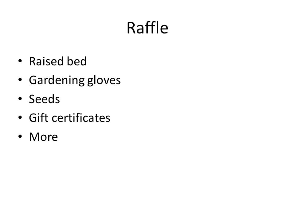 Raffle Raised bed Gardening gloves Seeds Gift certificates More