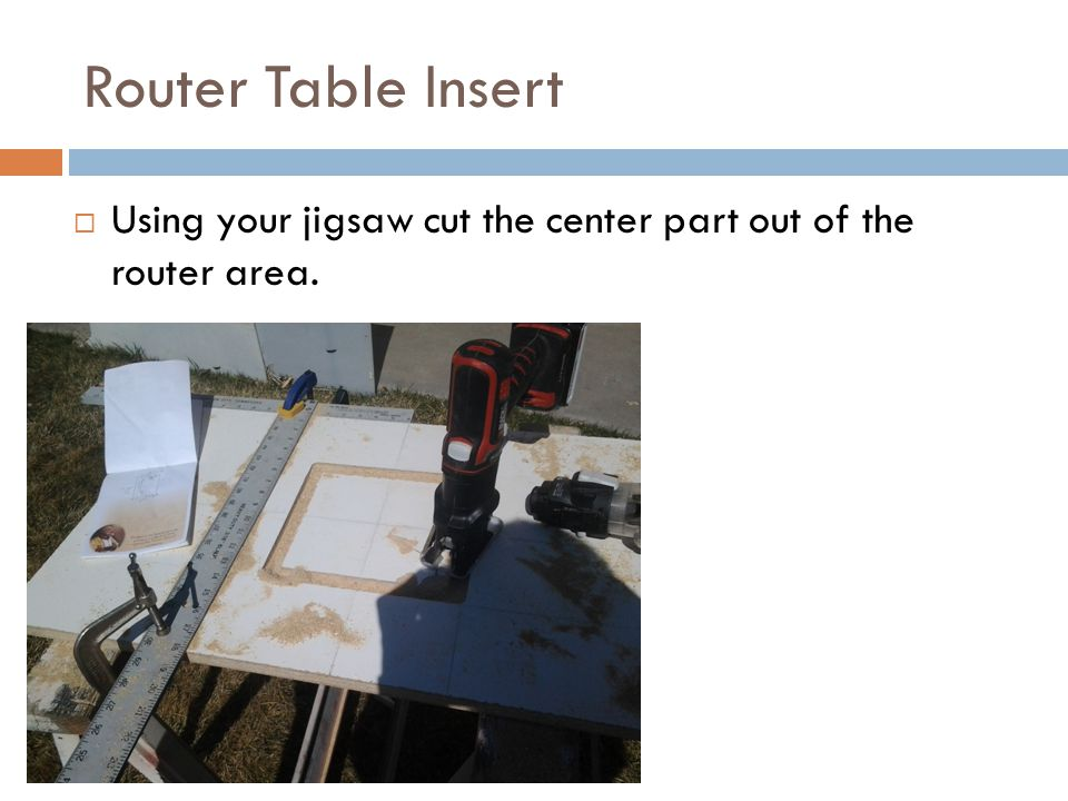 Router Table Insert  Using your jigsaw cut the center part out of the router area.