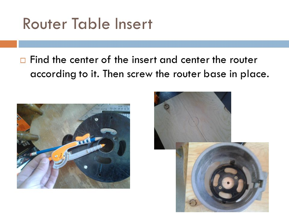 Router Table Insert  Find the center of the insert and center the router according to it.