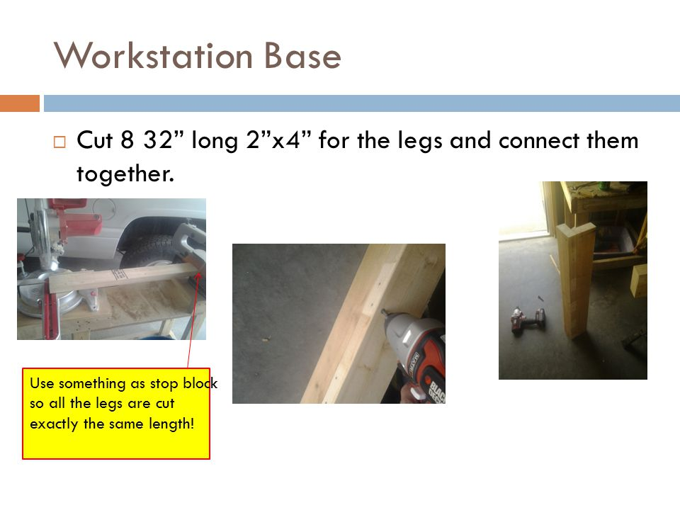 Workstation Base  Cut 8 32 long 2 x4 for the legs and connect them together.