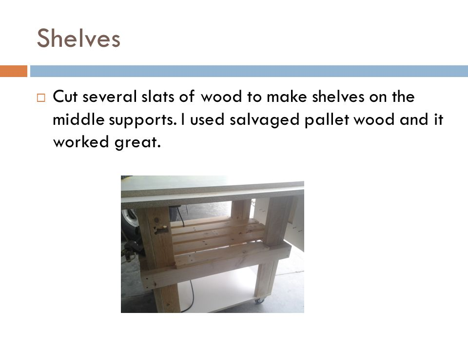 Shelves  Cut several slats of wood to make shelves on the middle supports.