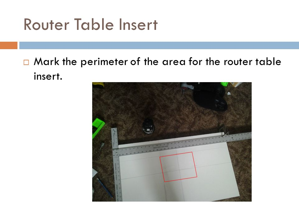 Router Table Insert  Mark the perimeter of the area for the router table insert.