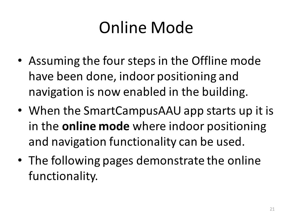Online Mode Assuming the four steps in the Offline mode have been done, indoor positioning and navigation is now enabled in the building. When the Sma