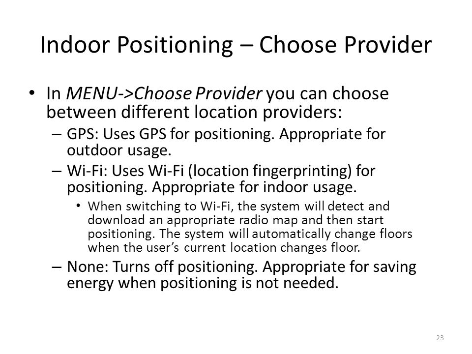 Indoor Positioning – Choose Provider In MENU->Choose Provider you can choose between different location providers: – GPS: Uses GPS for positioning. Ap
