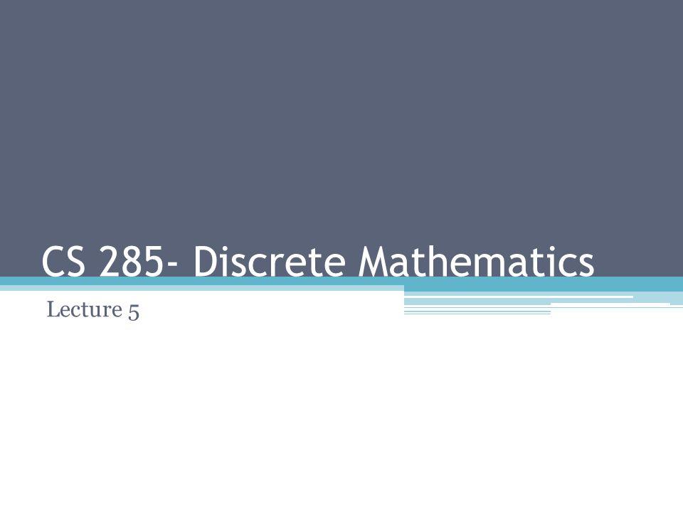 CS 285- Discrete Mathematics Lecture 5