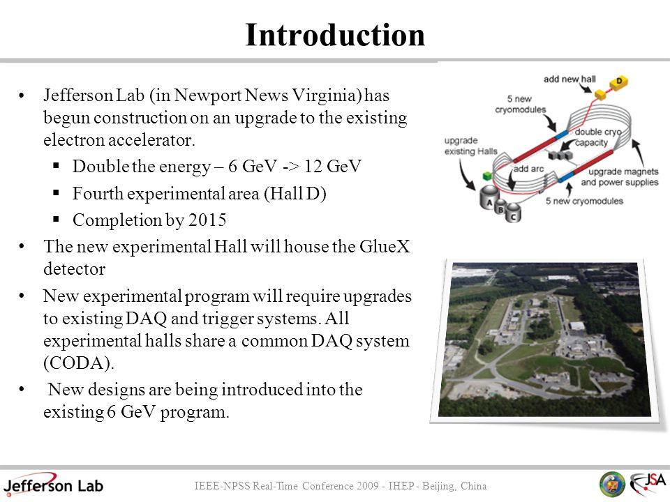 Introduction Jefferson Lab (in Newport News Virginia) has begun construction on an upgrade to the existing electron accelerator.  Double the energy –