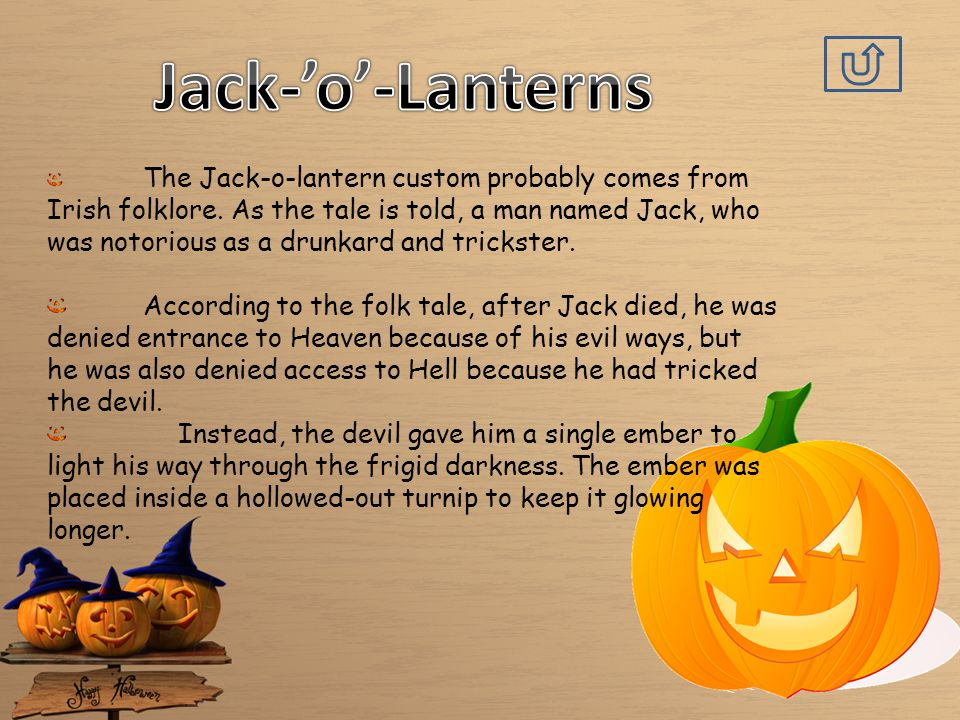 The Jack-o-lantern custom probably comes from Irish folklore.
