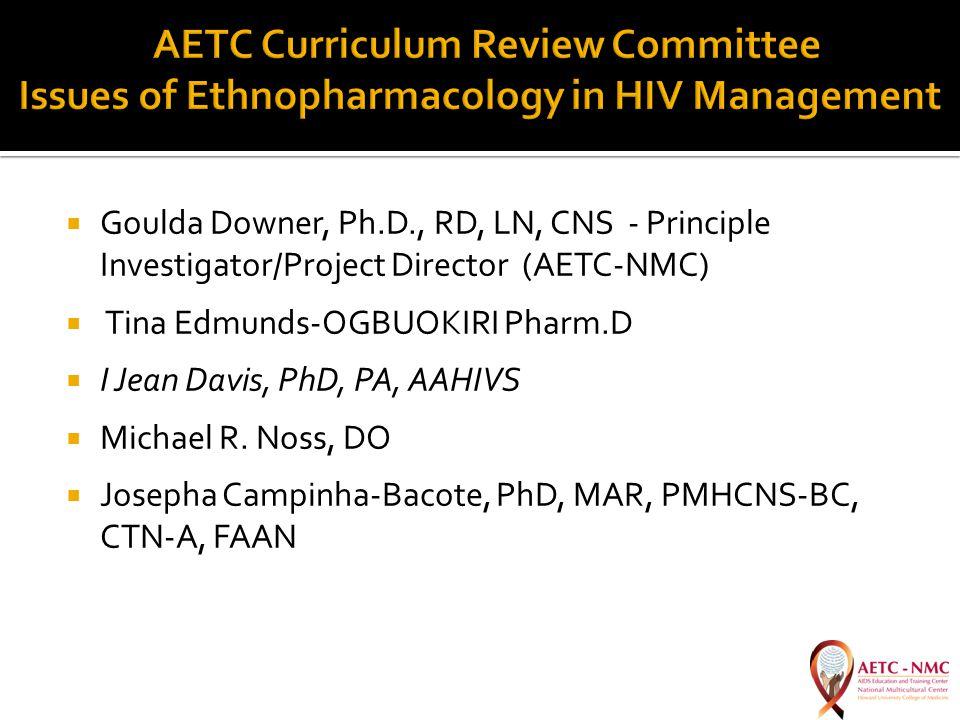  Goulda Downer, Ph.D., RD, LN, CNS - Principle Investigator/Project Director (AETC-NMC)  Tina Edmunds-OGBUOKIRI Pharm.D  I Jean Davis, PhD, PA, AAHIVS  Michael R.