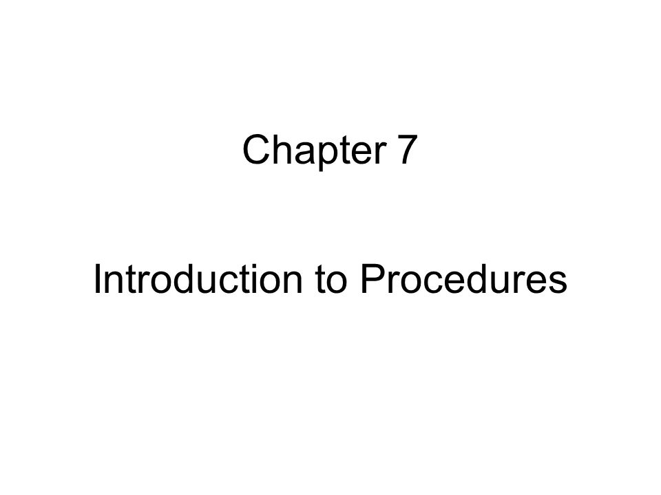 Chapter 7 Introduction to Procedures