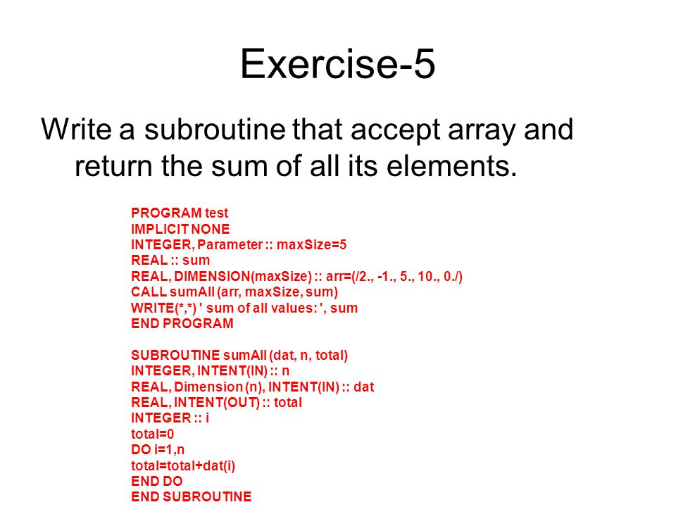 Exercise-5 Write a subroutine that accept array and return the sum of all its elements.