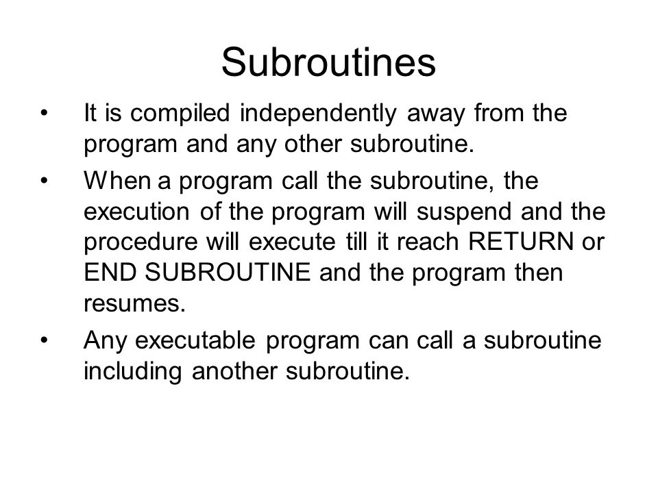It is compiled independently away from the program and any other subroutine.