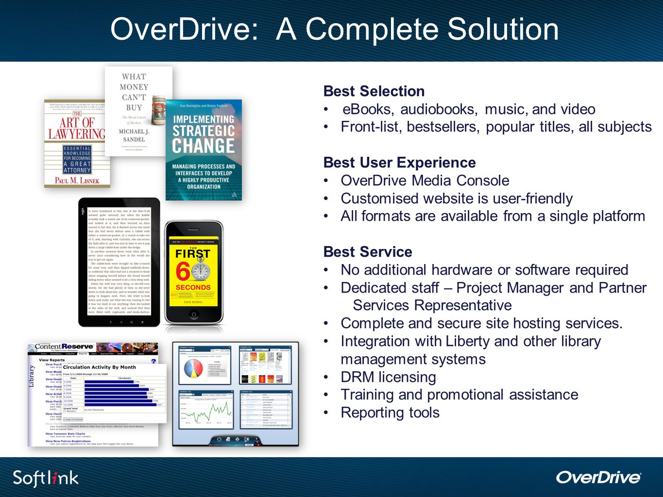 OverDrive: A Complete Solution Best Selection eBooks, audiobooks, music, and video Front-list, bestsellers, popular titles, all subjects Best User Exp