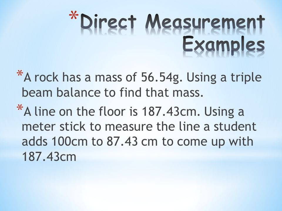 Ruler has the smallest resolution of 1 mm * Width of object #1 - Measurement of 209.3 mm * Answers between 209.0mm - 209.6 mm would be correct Triple Beam Balance has smallest resolution of 1/10 th of a gram * Mass of rock – Mass of 37.26 grams * Answer 37.23 grams – 37.29 grams would be correct