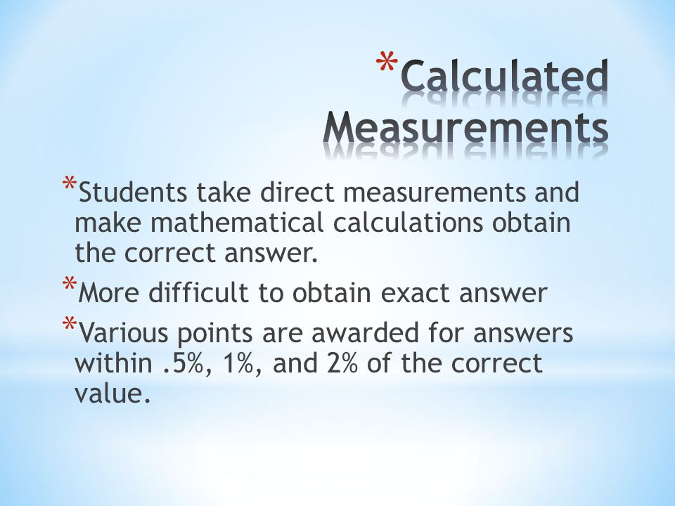 * Students take direct measurements and make mathematical calculations obtain the correct answer.