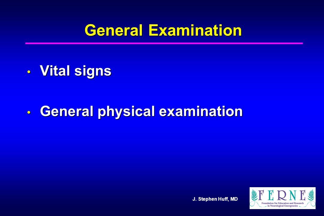 J. Stephen Huff, MD General Examination Vital signs Vital signs General physical examination General physical examination