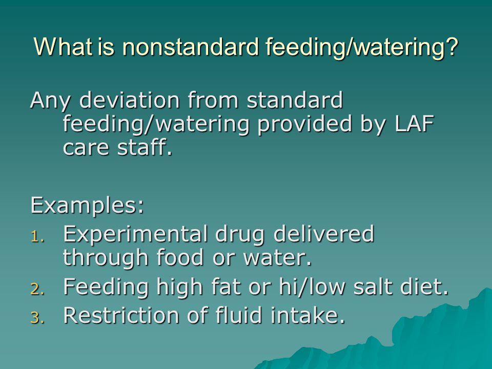 What is nonstandard feeding/watering.