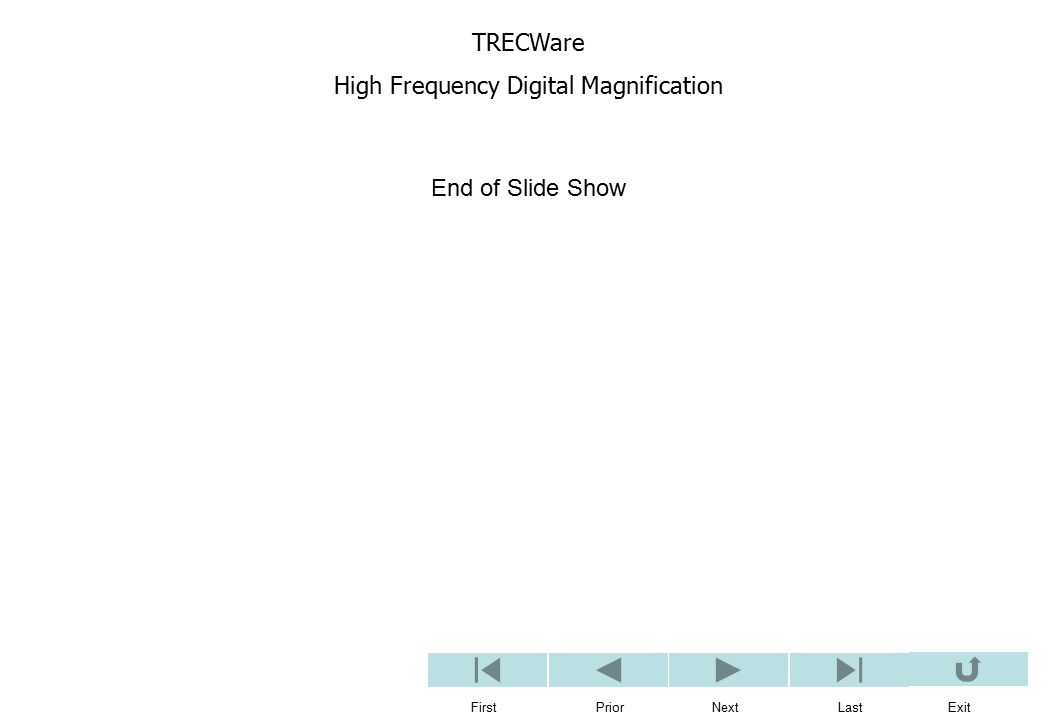 TRECWare High Frequency Digital Magnification First Prior Next Last Exit End of Slide Show