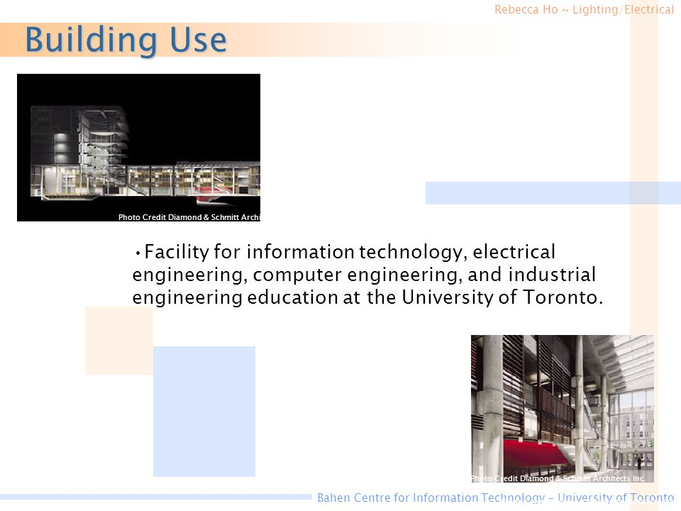 Rebecca Ho ~ Lighting/Electrical Bahen Centre for Information Technology – University of Toronto Building Use Photo Credit Diamond & Schmitt Architects Inc.