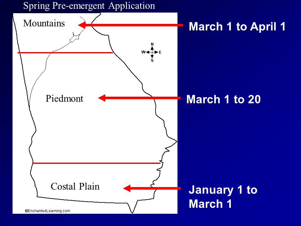 March 1 to April 1 March 1 to 20 January 1 to March 1 Mountains Piedmont Costal Plain Spring Pre-emergent Application