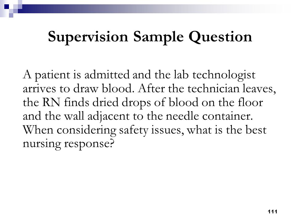 111 A patient is admitted and the lab technologist arrives to draw blood. After the technician leaves, the RN finds dried drops of blood on the floor
