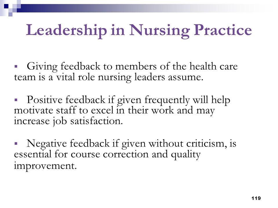119 Leadership in Nursing Practice  Giving feedback to members of the health care team is a vital role nursing leaders assume.  Positive feedback if