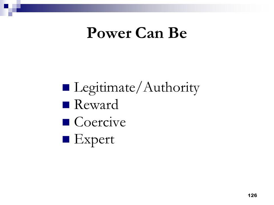 126 Power Can Be Legitimate/Authority Reward Coercive Expert
