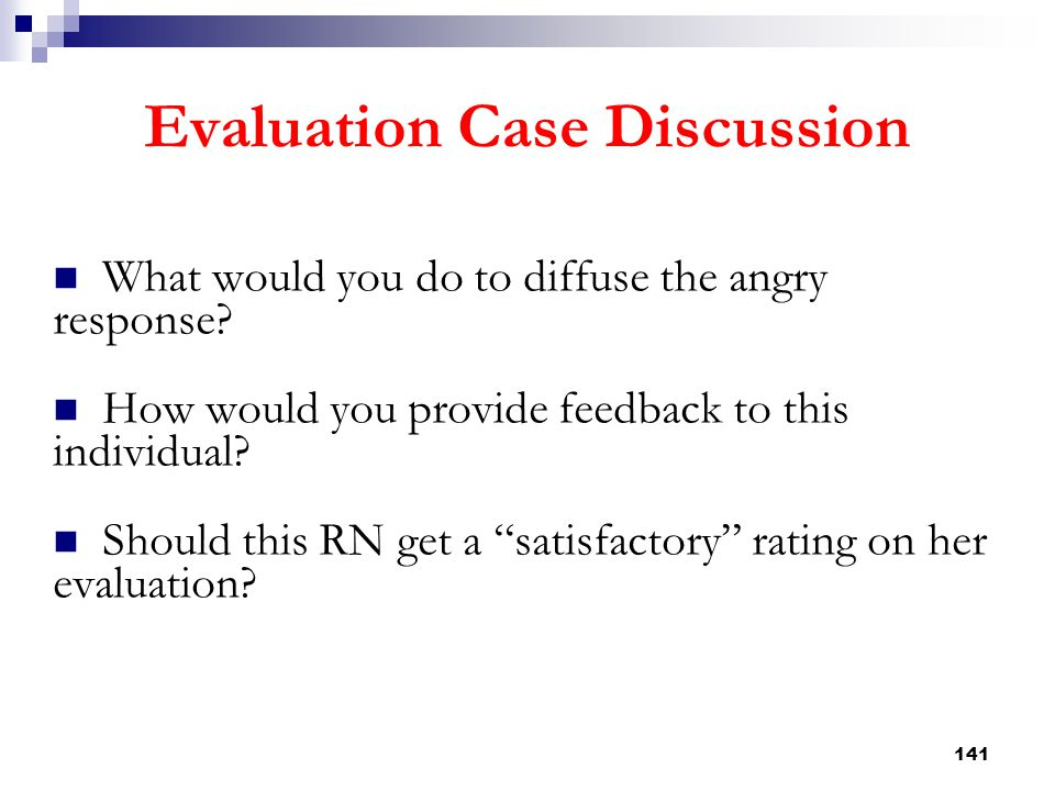 141 Evaluation Case Discussion What would you do to diffuse the angry response? How would you provide feedback to this individual? Should this RN get