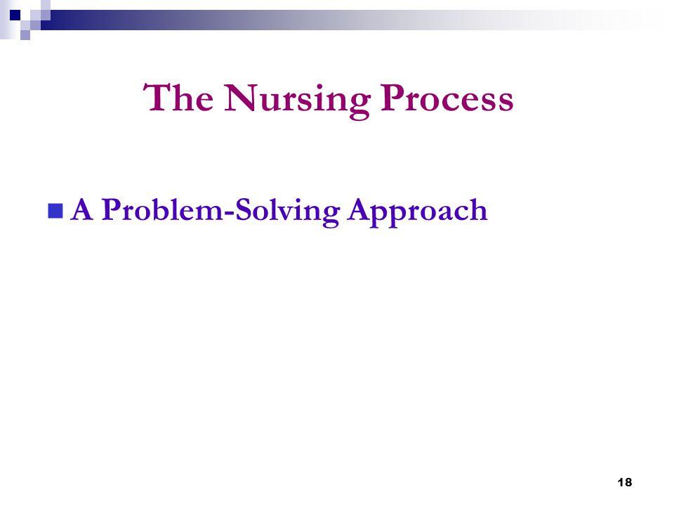 18 The Nursing Process A Problem-Solving Approach