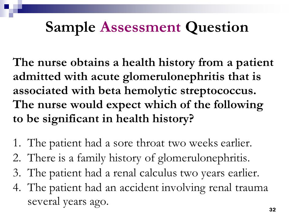 32 Sample Assessment Question The nurse obtains a health history from a patient admitted with acute glomerulonephritis that is associated with beta he