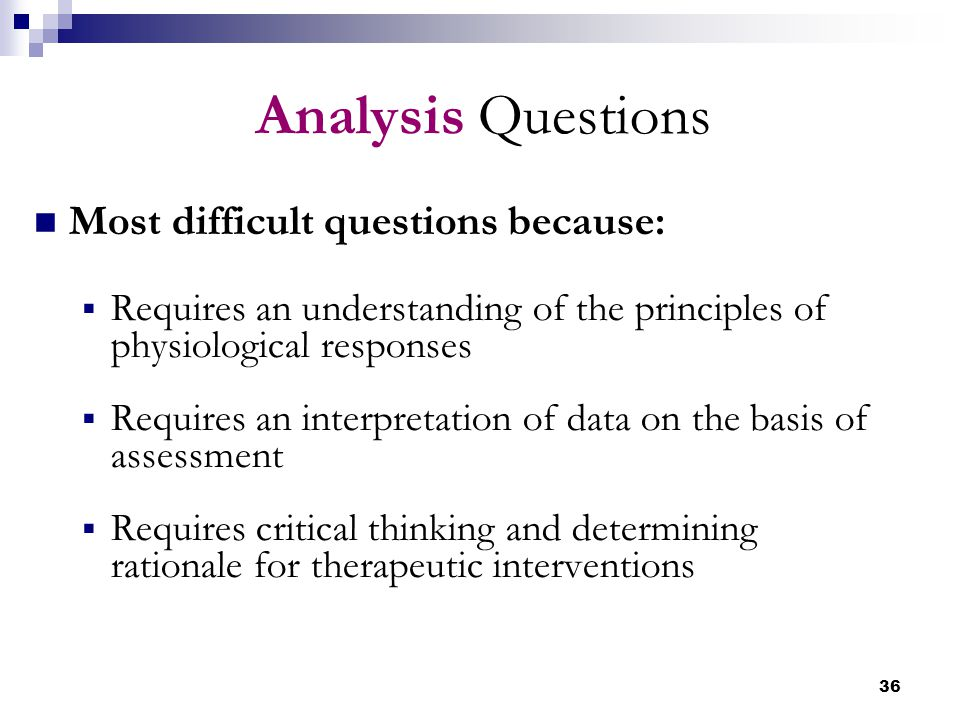 36 Analysis Questions Most difficult questions because:  Requires an understanding of the principles of physiological responses  Requires an interpr