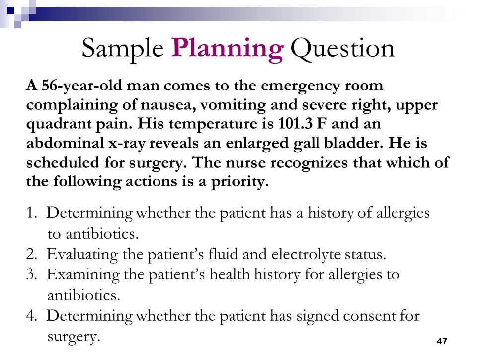 47 Sample Planning Question A 56-year-old man comes to the emergency room complaining of nausea, vomiting and severe right, upper quadrant pain. His t