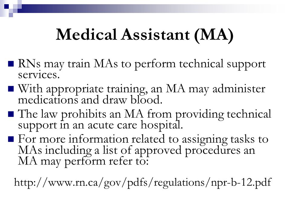 Medical Assistant (MA) RNs may train MAs to perform technical support services. With appropriate training, an MA may administer medications and draw b