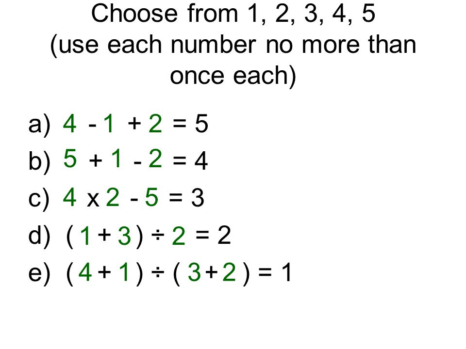 Choose from 1, 2, 3, 4, 5 (use each number no more than once each) a) □ - □ + □ = 5 b) □ + □ - □ = 4 c) □ x □ - □ = 3 d) (□ + □) ÷ □ = 2 e) (□ + □) ÷ (□ + □) =