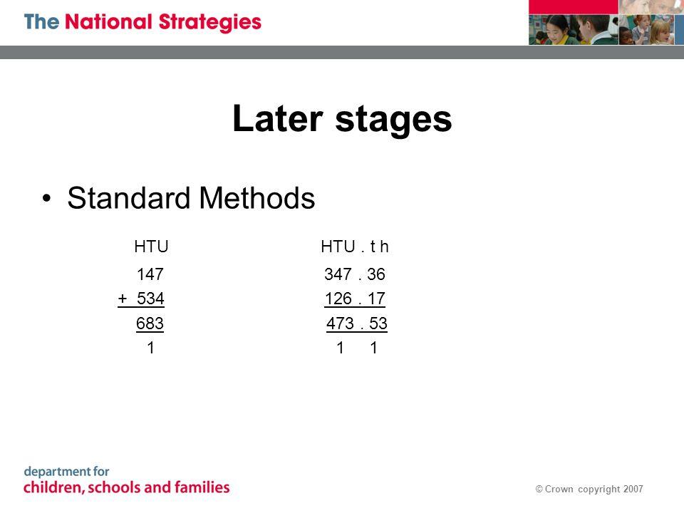 © Crown copyright 2007 Later stages Standard Methods HTU HTU. t h 147 347. 36 + 534 126. 17 683 473. 53 1 1 1