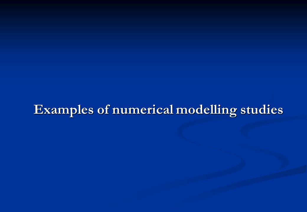 Examples of numerical modelling studies