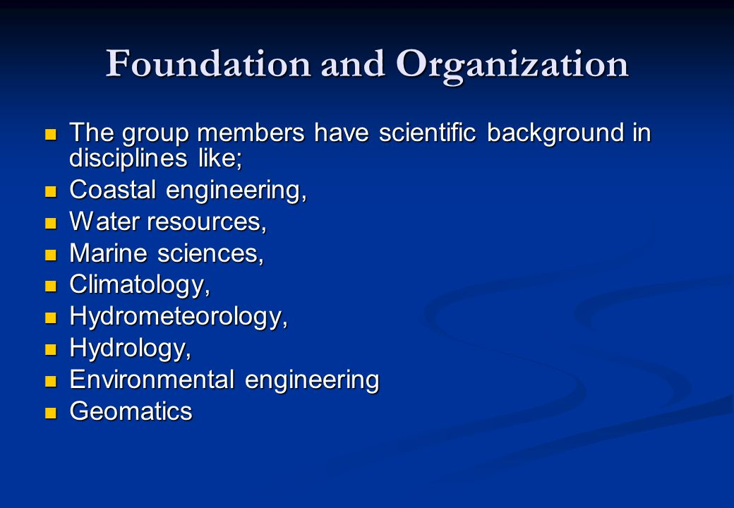 Foundation and Organization The group members have scientific background in disciplines like; The group members have scientific background in discipli