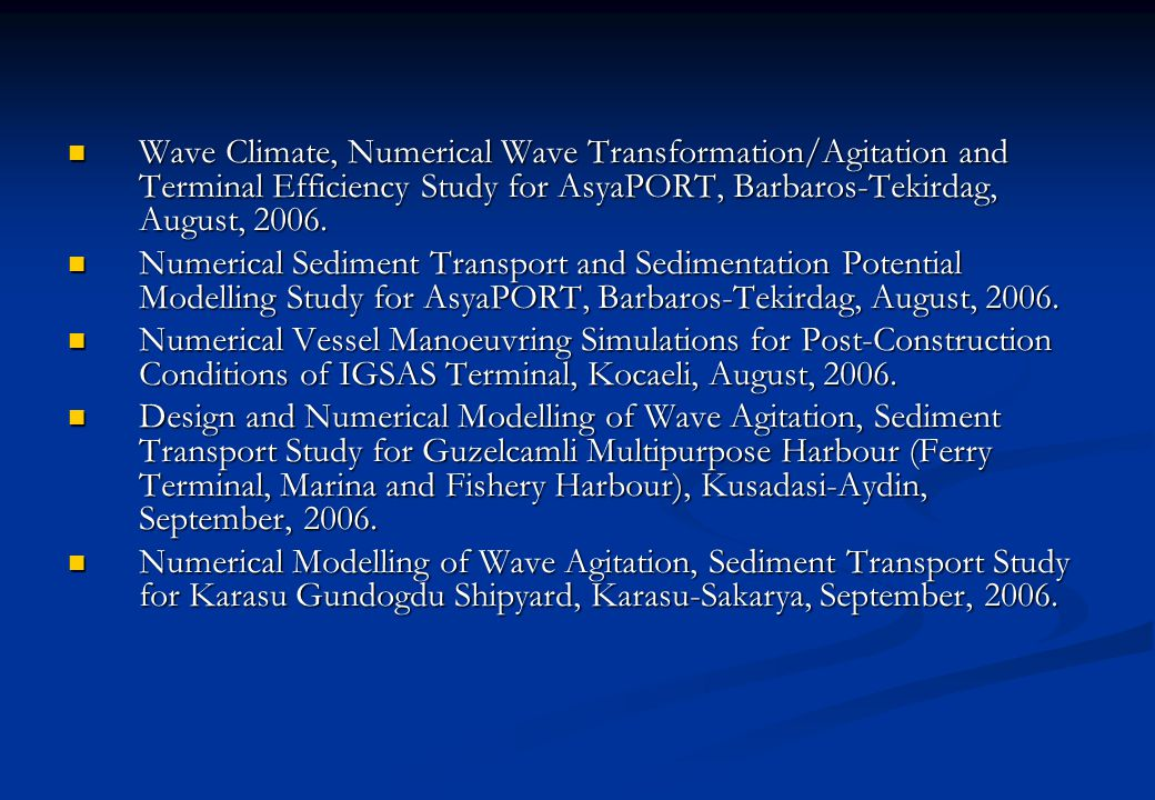 Wave Climate, Numerical Wave Transformation/Agitation and Terminal Efficiency Study for AsyaPORT, Barbaros-Tekirdag, August, 2006.