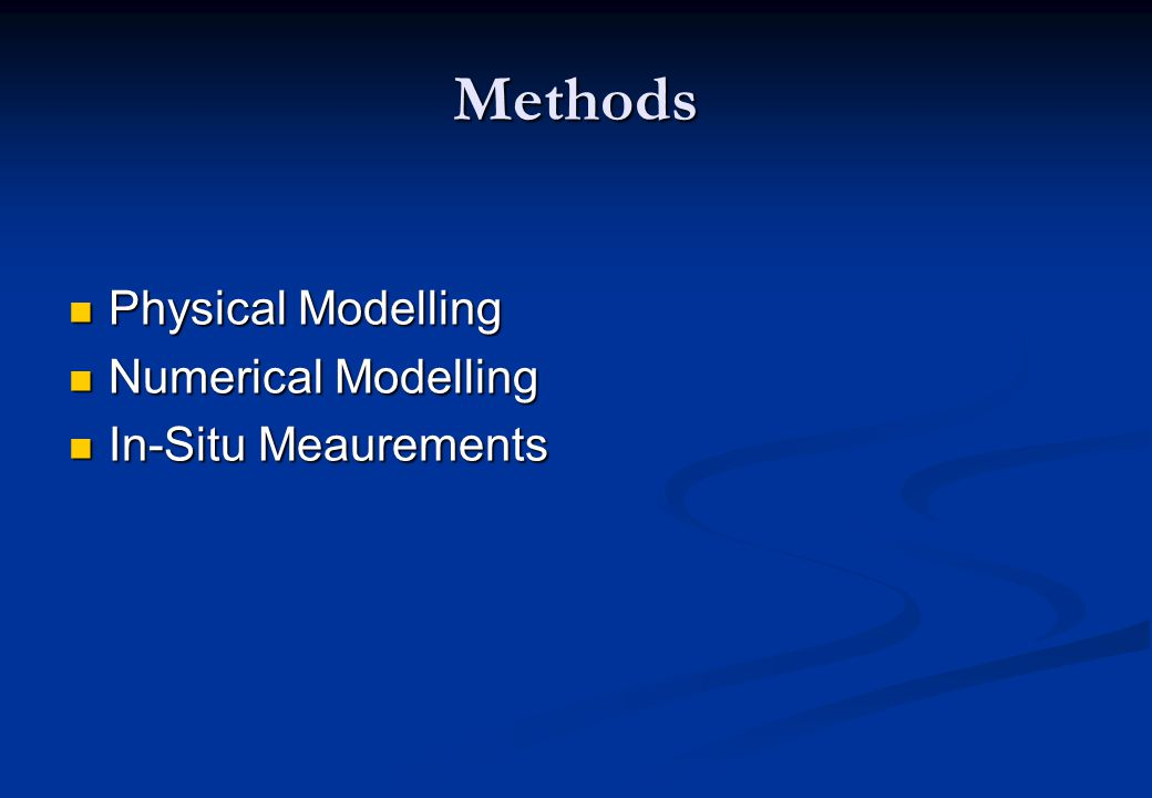 Methods Physical Modelling Physical Modelling Numerical Modelling Numerical Modelling In-Situ Meaurements In-Situ Meaurements