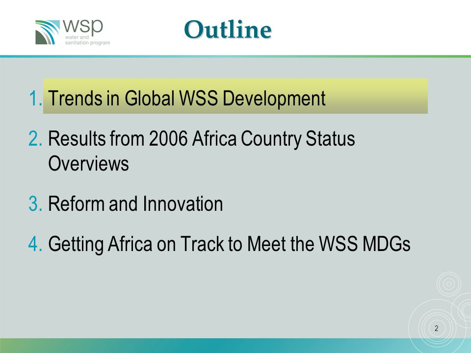 2Outline 1.Trends in Global WSS Development 2.Results from 2006 Africa Country Status Overviews 3.Reform and Innovation 4.Getting Africa on Track to Meet the WSS MDGs