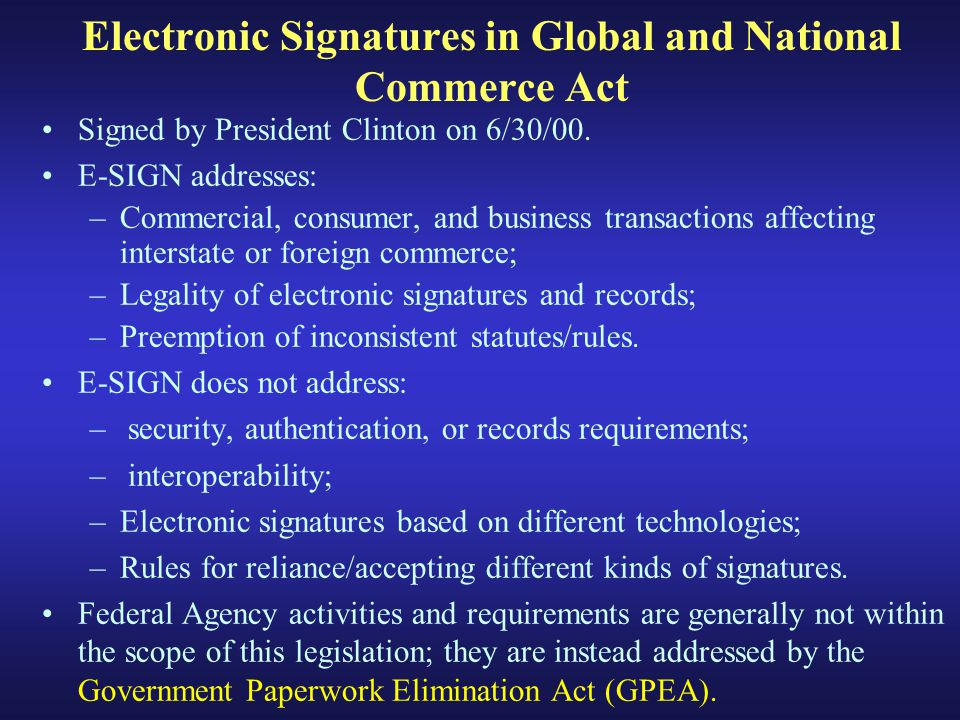 Electronic Signatures in Global and National Commerce Act Signed by President Clinton on 6/30/00.
