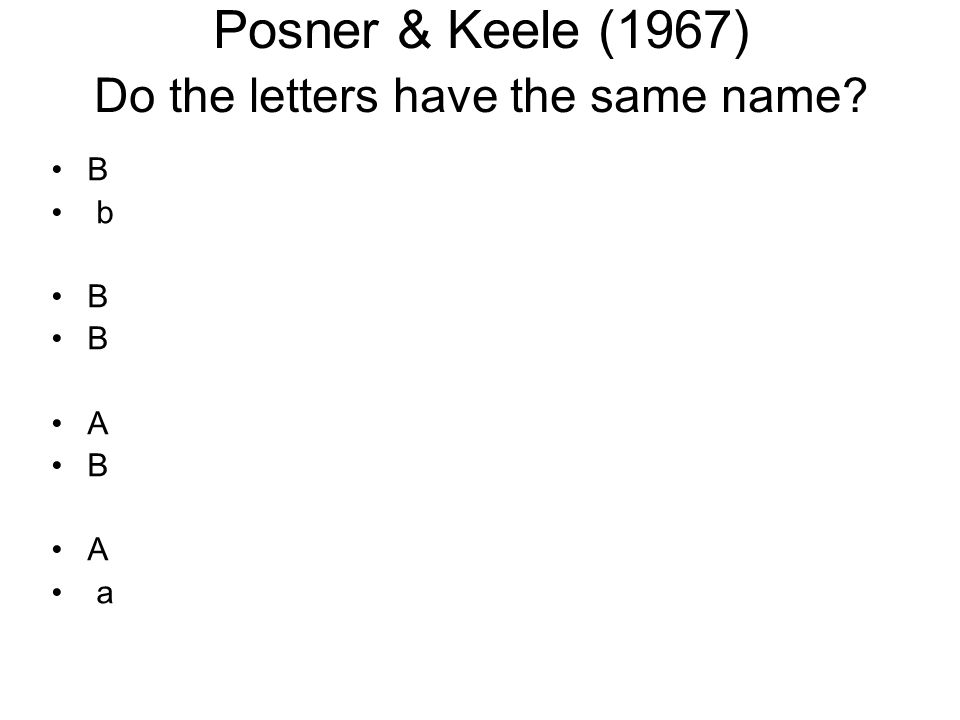 Posner & Keele (1967) Do the letters have the same name? B b B B A B A a