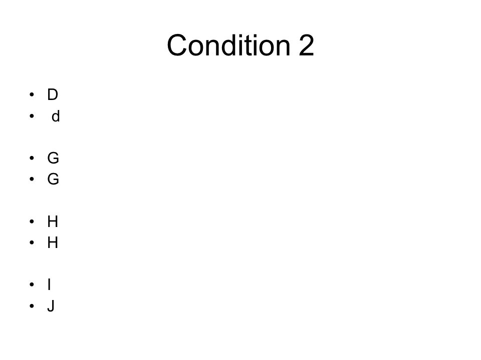 Condition 2 D d G G H H I J