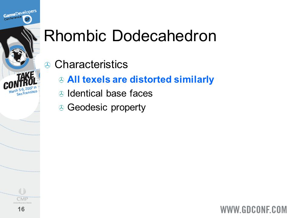 16 Rhombic Dodecahedron  Characteristics  All texels are distorted similarly  Identical base faces  Geodesic property